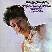 aretha_franklin_-_i_never_loved_a_man_the_way_i_love_you